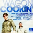 Wagon Cookin\' - Come Into The Light feat. Roberto Q. Ingram (Chus & Ceballos Remix)
