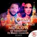 Dj Smash feat. Vintage - Moscow (Dj Tarantino & Dj Brand Glamour remix)