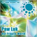 Paw Luk - Our Fragile World (Original Mix)