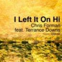 Chris Forman feat Terrance Downs - I Left It On Hi (No-Solo Mix)