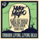 Mike Metro - Unborn Living, Living Dead (HiJack Remix)