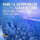 Rank 1 & Jochen Miller Feat Sarah Bettens - Wild and Perfect Day (Cosmic Gate Remix)