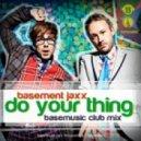 Basement Jaxx - Do Your Thing (BASE MUSIC Club MIx)