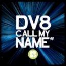 DV8 - Call My Name