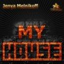 Jenya Melnikoff - My House (Original Mix)