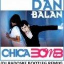 Dan Balan - Chica Bomb (DJ Radoske Bootleg Remix)