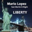 Mario Lopez feat. Martin K-Night - Liberty (Original Club Remix)