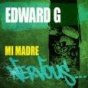 Edward G - Mi Madre (Original Mix)