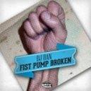 Dj Dan -  Fist Pump Broken (Original Mix)