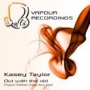 Kasey Taylor - Out With The Old (Original Mix)