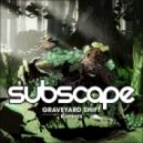 Subscape - Graveyard Shift