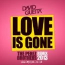 David Guetta - Love Is Gone (The Perez Brothers Remix)