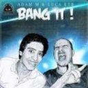 Adam M & Luca ETB - Bang It! (Original Mix)