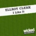 Ellroy Clerk - I Like It (Original Mix)
