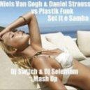Niels Van Gogh & Daniel Strauss vs. Plastik Funk - Set It e Samba (Dj Switch & Dj Selenium Mash Up)