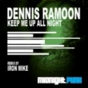 Dennis Ramoon - Keep Me Up All Night ( Iron Mike Remix)