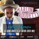 Marlon Roudette - Anti Hero (Dj Denis Rublev & Dj ANTON Cover Mix)