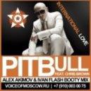 Pitbull feat. Chris Brown - International Love (Alex Akimov & Ivan Flash Booty Mix)