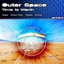 Outer Space - Time Is Worth (Original Mix)
