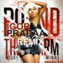 Nicki Minaj - Pound The Alarm (DJ Igor Pradaa Remix)