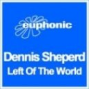Dennis Sheperd - Left Of The World (Mike Shiver's Garden State mix)