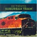 DJ Tiesto - Suburban Train (Orginal)