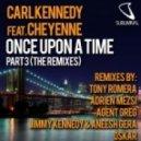 Carl Kennedy & Cheyenne - Once Upon a Time (Tony Romera Remix)