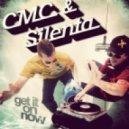 CMC & Silenta Feat. Mc Fava - Get It On Now (Original)