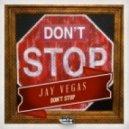 Jay Vegas - Don't Stop (Original Mix)