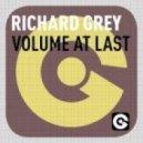 Richard Grey - Volume At Last (Original Mix)