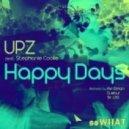 UPZ feat. Stephanie Cooke - Happy Days (Original)