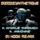 Discosynthetique - A World Through A Machine (DJ Hook remix)