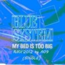 Blue System - My Bed Is Too Big (Radio RMX'2012 by A09)