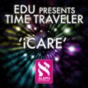 EDU Pres. Time Traveler - iCare (Club Mix)