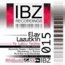 Elay Lazutkin - Ya Lublu Techno (Pe & Ban Vs. DJ Mandraks Remix)