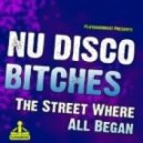 Nu Disco Bitches - The Street Where All Began (Original Extended Mix)