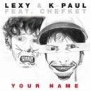 Lexy & K-Paul, Chefket - Your Name feat. Chefket (Sascha Cawa & Dirty Doering RMX)