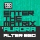 Alter Ego - Enter the Matrix (Original Mix)