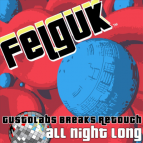 Felguk - All Night Long (Gustolabs Breaks Retouch)