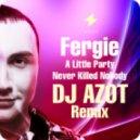 Fergie  -  A Little Party Never Killed Nobody (DJ AZOT Remix)