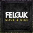 Felguk - Slice & Dice (Original Mix)