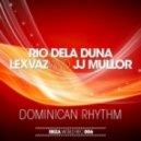 JJ Mullor, Rio Dela Duna, Lexvaz - Dominican Rhythm (Subcquence Mix)