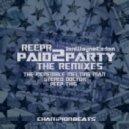 ReepR, JonWayne Eaden - Paid 2 Party (The Incredible Melting Man Remix)
