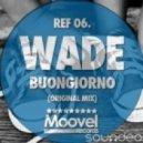 Wade - Buongiorno (Original Mix)