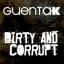 Guenta K -  Dirty And Corrupt (Extended Mix)