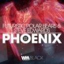 Steve Edwards, Futuristic Polar Bears - Phoenix (Original Mix)
