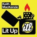 Keith Mackenzie - Lit Up (Original Mix)