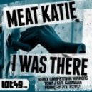 Meat Katie - I Was There (Metha Remix)
