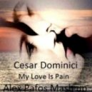 Cesar Dominici - My Love Is Pain (Alex Pafos Mashup)