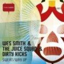 Dirty Kicks, Wes Smith, The Juice Squad - Way Up (Original Mix)